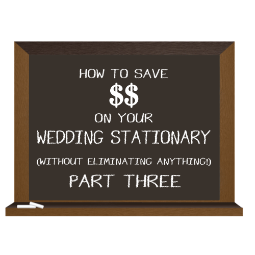 How To Save Money on your Weding Stationary (without eliminating Anything) Part 3