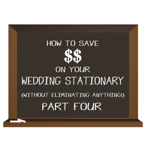 How To Save Money on your Weding Stationary (without eliminating Anything) Part 4